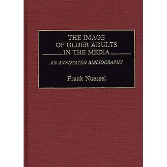 The Image of Older Adults in the Media An Annotated Bibliography by Nuessel & Frank