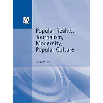 Popular Reality Journalism and Popular Culture by Hartley John