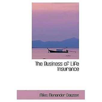 The Business of Life Insurance by Dawson & Miles Menander