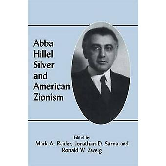 Abba Hillel Silver and American Zionism by Zweig & Ronald W.