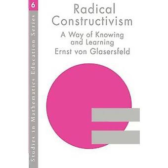 Radical Constructivism in Action Building on the Pioneering Work of Ernst Von Glasersfeld by Von Glasersfeld & Ernst