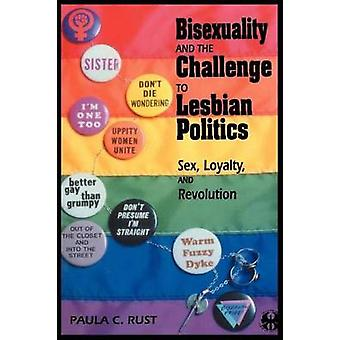 Bisexuality and the Challenge to Lesbian Politics Sex Loyalty and Revolution by Rodriguez Rust & Paula C.