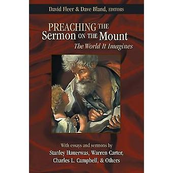 Preaching the Sermon on the Mount The World It Imagines by Fleer & David