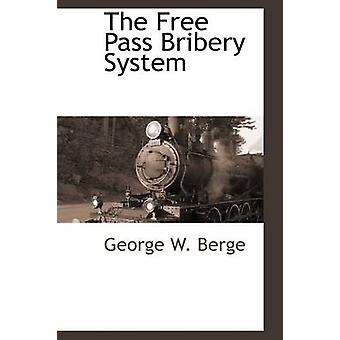 The Free Pass Bribery System by Berge & George W.