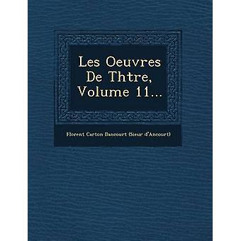 Les Oeuvres de Th Tre Volume 11... by Florent Carton Dancourt Sieur DAncour