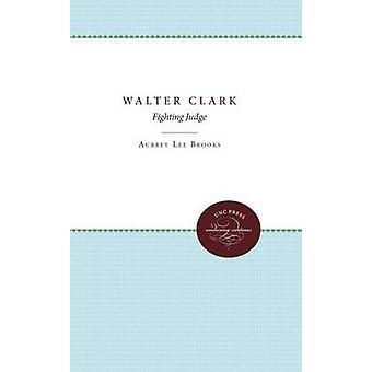 Walter Clark Fighting Judge by Brooks & Aubrey Lee