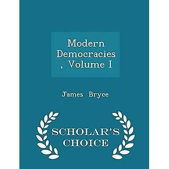 Modern Democracies Volume I  Scholars Choice Edition by Bryce & James