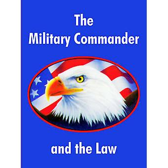 The Military Commander and the Law by Air Force Judge Advocate General School