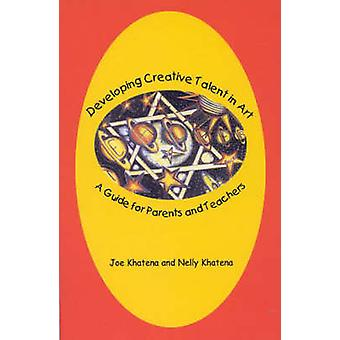 Developing Creative Talent in Art A Guide for Parents and Teachers by Khatena & Joe