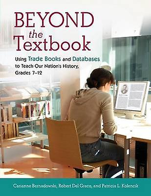 Beyond the Textbook Using Trade Books and Databases to Teach Our Nations History Grades 712 by Bernadowski & voitureianne
