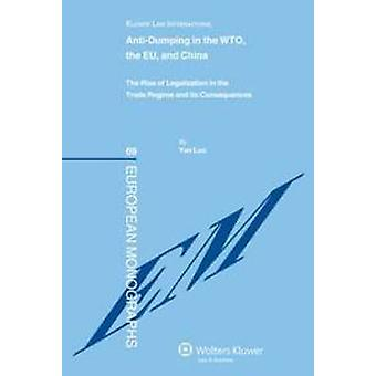 AntiDumping in the WTO the EU and China. The Rise of Legalization in the Trade Regime and its Consequences by Luo & Yan