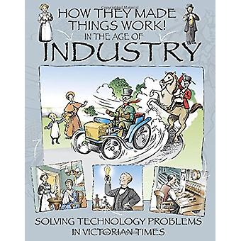 How They Made Things Work - In the Age of Industry by Richard Platt -