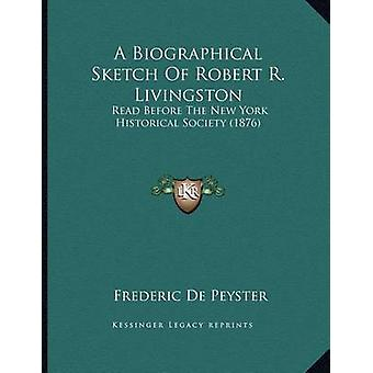 A Biographical Sketch of Robert R. Livingston - Read Before the New Yo