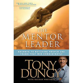 The Mentor Leader - Secrets to Building People and Teams That Win Cons