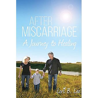 After Miscarriage - A Journey to Healing by Lori Leo - 9781483584317 B