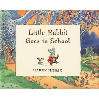 Little Rabbit Goes to School by Harry Horse - 9781561453207 Book