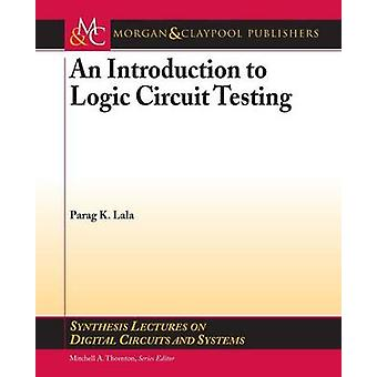 An Introduction to Logic Circuit Testing by Parag Lala - Mitchell A.