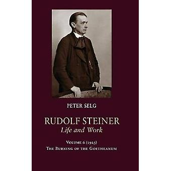Rudolf Steiner - Life and Work - 1923 - The Burning of the Goetheanum b