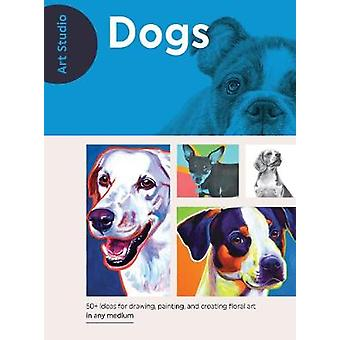 Art Studio - Dogs - More than 50 projects and techniques for drawing -
