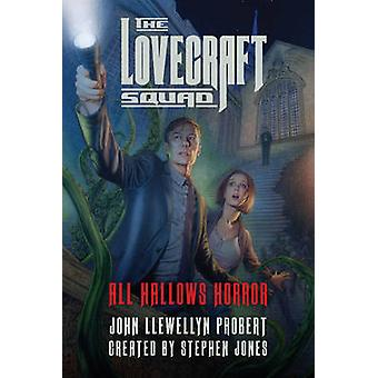 The Lovecraft Squad - All Hallows Horror - A Novel by John Llewellyn Pr