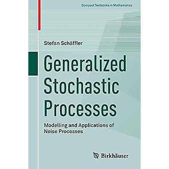 Generalized Stochastic Processes - Modelling and Applications of Noise