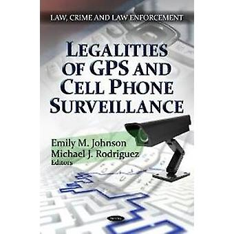 Legalities of GPS  Cell Phone Surveillance by Emily M. Johnson & Michael J. Rodriguez