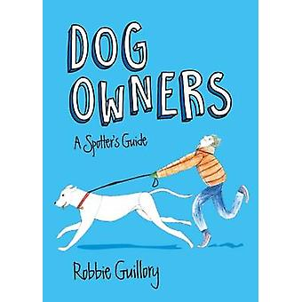 Dog Owners - A Spotter's Guide by Robbie Guillory - 9781910449394 Book