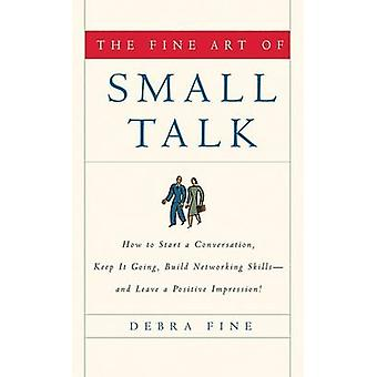 The Fine Art of Small Talk - How to Start a Conversation - Keep It Goi