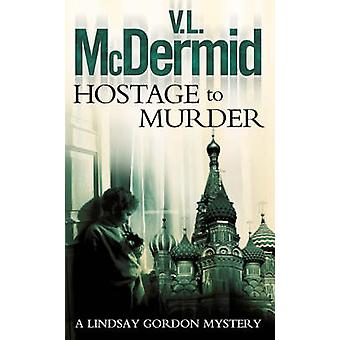 Hostage to Murder by V. L. McDermid