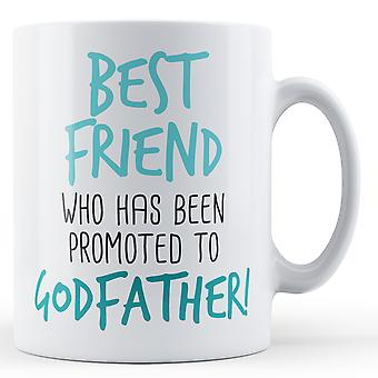 Best Friend who has been promoted to Godfather! - Printed Mug