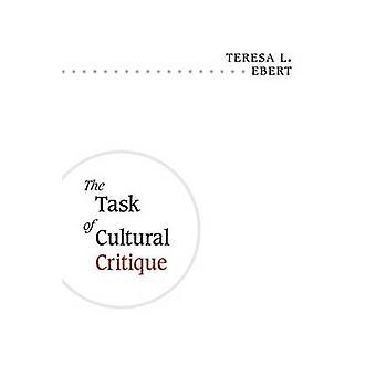 The Task of Cultural Critique by Teresa L. Ebert - 9780252076268 Book