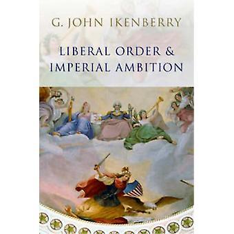 Ordre libéral et Ambition impériale - essais sur la puissance américaine et Wor