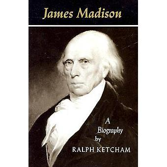 James Madison - A Biography by Ralph L. Ketcham - 9780813912653 Book