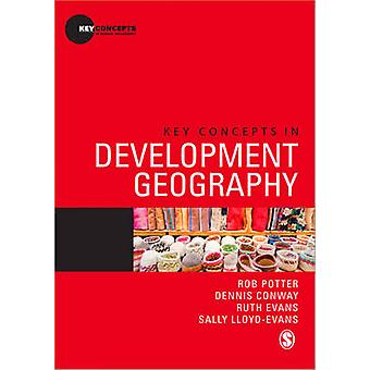 Key Concepts in Development Geography by Rob Potter - Dennis Conway -
