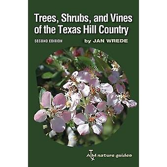 Trees - Shrubs - and Vines of the Texas Hill Country - A Field Guide (
