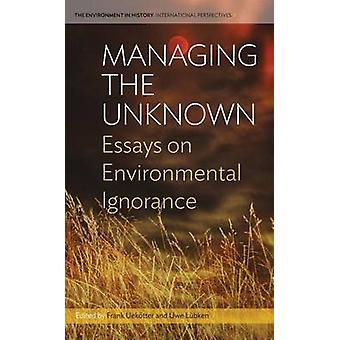 Managing the Unknown - Essays on Environmental Ignorance by Frank Ueko