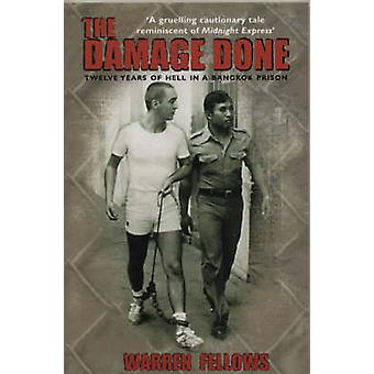 The Damage Done - Twelve Years of Hell in a Bangkok Prison by Warren F