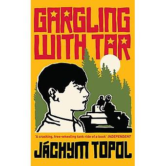Gargling with Tar by Jachym Topol - David Short - 9781846271625 Book