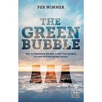 The Green Bubble - Our Future Energy Needs and Why Alternative Energy