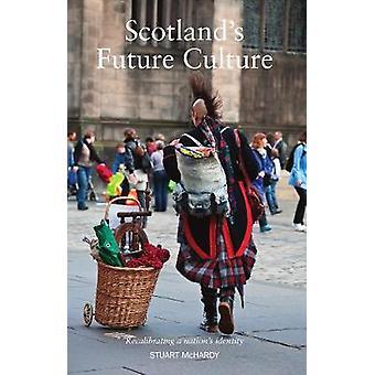 Scotland's Future Culture - Recalibrating a Nation's Identity by Stuar