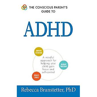 The Conscious Parent's Guide to ADHD - A Mindful Approach for Helping