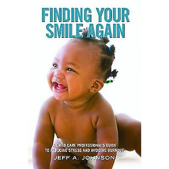 Finding Your Smile Again - A Child Care Professional's Guide to Reduci
