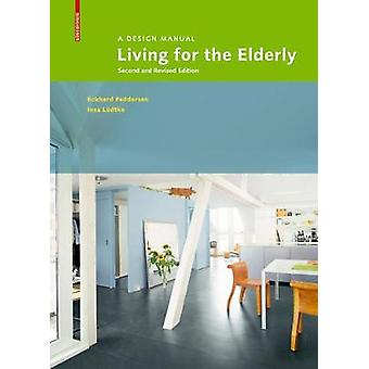 Living for the Elderly - A Design ManualSecond and Revised Edition by