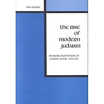 Rise of Modern Judaism An Intellectual History of German Jewry, 1650-1942