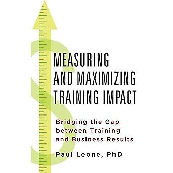 Measuring and Maximizing Training Impact: Bridging the Gap between Training and Business Result