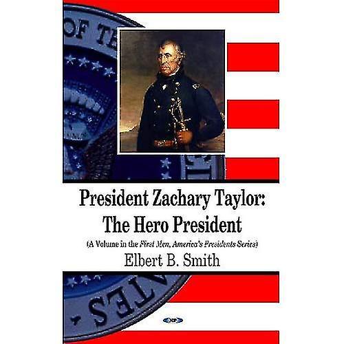 President Zachary Taylor  The Hero President