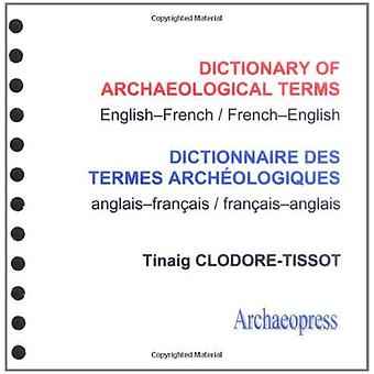 Dictionary of Archaeological Terms English-French / French - English