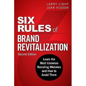 Zes regels van merk revitalisatie Second Edition door Larry Light & Joan Kiddon