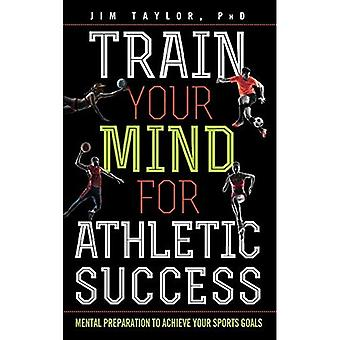Trainieren Sie Ihren Geist für sportlichen Erfolg: mentale Vorbereitung auf Ihre sportlichen Ziele zu erreichen