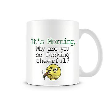 Decorativo escribiendo su mañana ¿por qué la f ** k tan alegre? Texto impreso taza